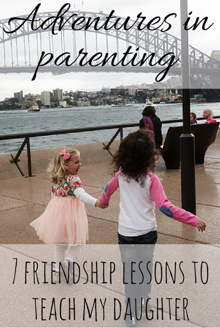 7 Friendship Lessons For My Daughter #parenting via christinekight.me