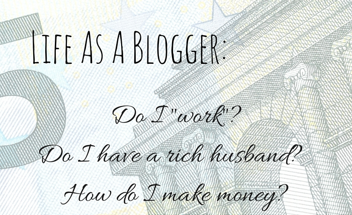 Life As A Blogger: How I Pay The Bills