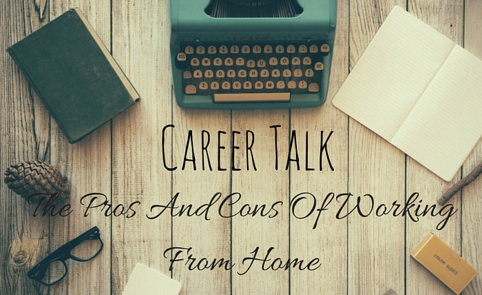 Career Talk: The Pros and Cons of Working From Home