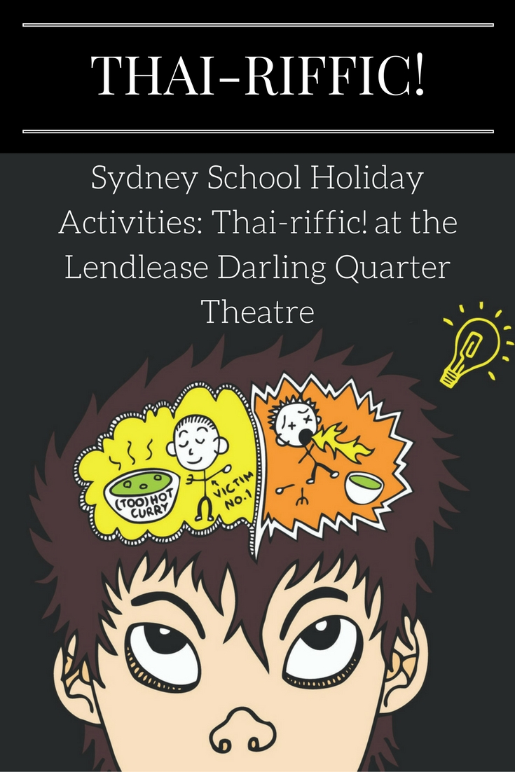 Sydney School Holiday Activities: Thai-riffic! at the Lendlease Darling Quarter Theatre