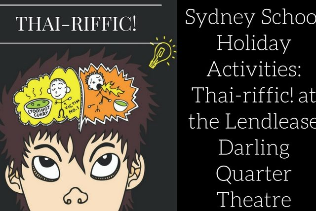Sydney School Holiday Activities: Thai-riffic!at the Lendlease Darling Quarter Theatre