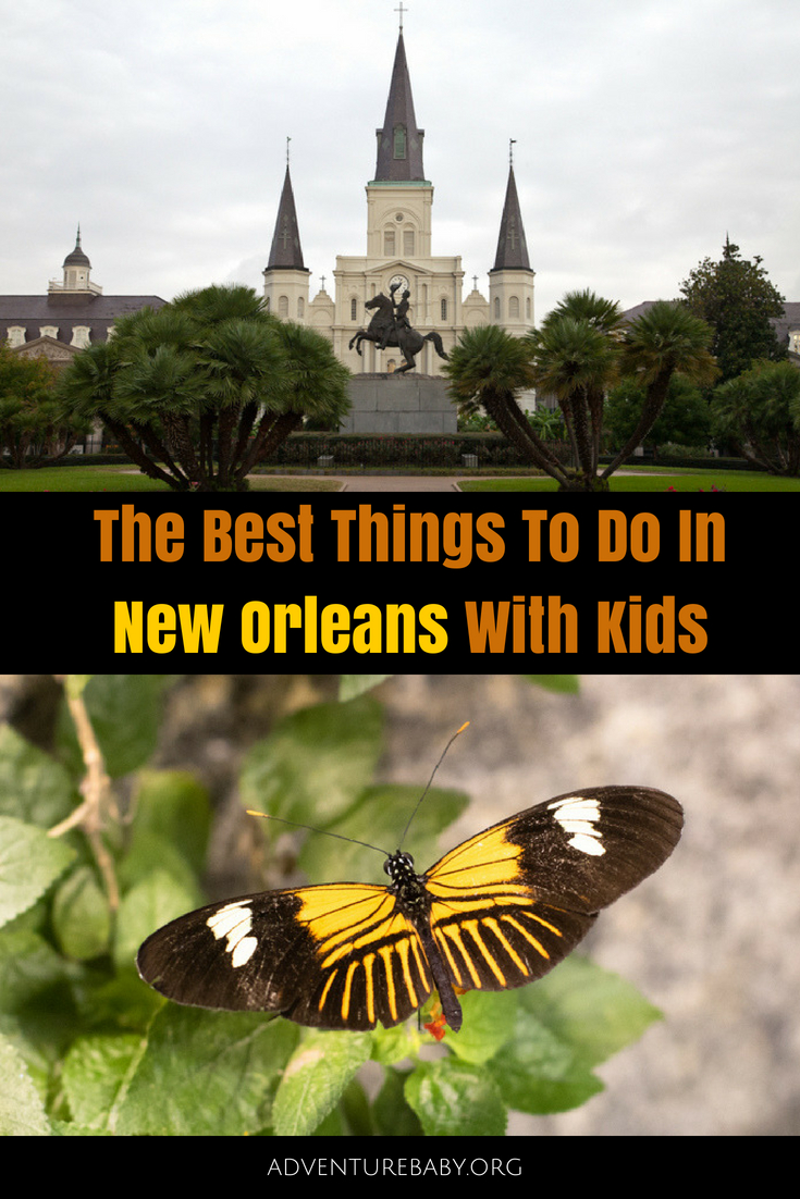 The Best Things To Do In New Orleans With Kids - Adventure, baby!