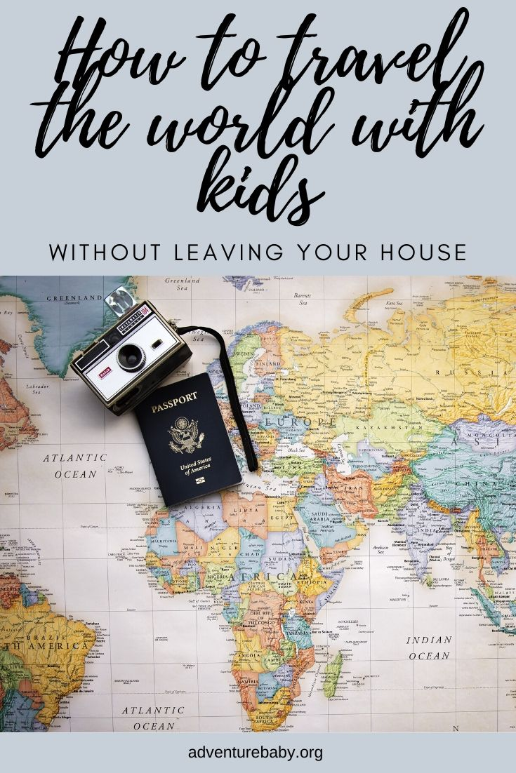 How to travel the world with kids without leaving your house